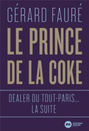 Dealer du Tout-Paris : la suite ; le prince de la coke - Couverture - Format classique