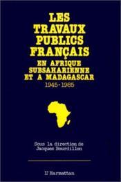 Les travaux publics français en Afrique subsaharienne et à Madagascar (1945-1985) - Couverture - Format classique