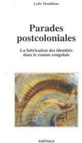Parades postcoloniales. la fabrication des identites dans le roman congolais - Couverture - Format classique