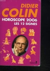 Horoscope 2006 ; Les Douze Signes - Couverture - Format classique