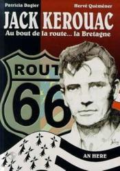 Jack Kerouac ; Au Bout De La Route ...La Bretagne - Couverture - Format classique