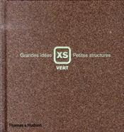XS vert ; grandes idées, petites structures - Intérieur - Format classique
