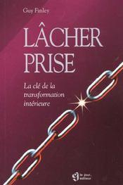 Lacher Prise ; La Cle De La Transformation Interieure - Intérieur - Format classique