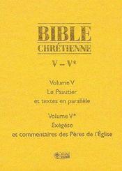 Bible chrétienne t.5 et t.5* ; le psautier et textes en parallèle, exégèse et commentaires des pères de l'église - Couverture - Format classique
