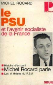 Le p. s. u. et l'avenir socialiste de la france -histoire d'un parti -michel rocard parle -les 17 thèses du p. s. u. - Couverture - Format classique