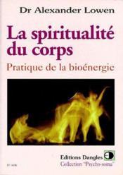 La spiritualité du corps ; pratique de la bioénergie - Couverture - Format classique