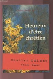 Heureux D'Etre Chretien - Couverture - Format classique