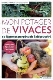 Mon potager de vivaces ; 60 légumes perpétuels à découvrir ! oca du Pérou, poire de terre, ail rocambole, chou crambé... - Couverture - Format classique