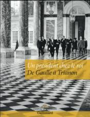 Un président chez le roi ; De Gaulle à Trianon - Couverture - Format classique