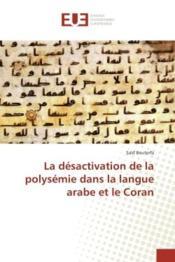 La desactivation de la polysemie dans la langue arabe et le coran - Couverture - Format classique