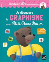 Je découvre le graphisme avec Petit Ours Brun ; PS - Couverture - Format classique