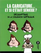 La caricature... et si c'était sérieux ? ; décryptage de la violence satirique (2e édition) - Couverture - Format classique