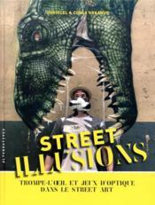 Street illusions ; trompe-l'oeil et jeux d'optique dans le street art - Couverture - Format classique