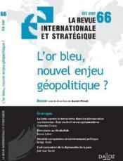 La Revue Internationale Et Strategique N.66 ; L'Or Bleu, Nouvel Enjeu Géopolitique ? - Couverture - Format classique