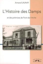 L'Histoire Des Damps Et Des Premices De Pont-De-L'Arche - Couverture - Format classique