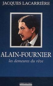 Alain-Fournier, les demeures du rêve - Couverture - Format classique