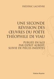Une seconde révision des oeuvres du poète Théophile de Viau publiée en 1633 par Esprit Aubert, suivie de pièces inédites - Couverture - Format classique