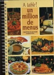 A Table ! Un Million De Menus. - Couverture - Format classique