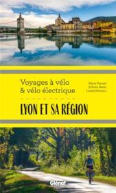 Lyon et sa région ; voyages à vélo et vélo électrique ; Rhône, Loire, Ain et Nord Isère - Couverture - Format classique
