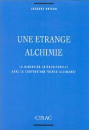 Une étrange alchimie ; la dimension interculturelle dans la coopération franco-allemande (5e édition) - Couverture - Format classique