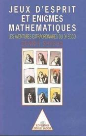 Jeux d'esprit et énigmes mathématiques t.1 ; les aventures extraordinaires du dr Ecco - Couverture - Format classique