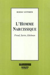 L Homme Narcissique Freud, Sartre, Edelman - Couverture - Format classique