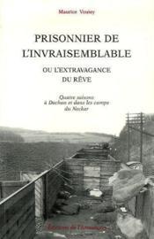 Prisonnier de l'invraisemblable ou l'extravagance de rêve ; quatre saisons à Dachau et dans les camps du Neckar - Couverture - Format classique