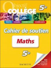 Objectif College ; Mathématiques ; 5ème ; Cahier De Soutien - Couverture - Format classique