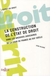 La construction de l'Etat de droit dans les archives judiciaires - Couverture - Format classique