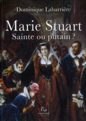 Marie Stuart ; sainte ou putain ? - Couverture - Format classique