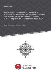 Déclaration... qui permet aux estrangers d'acquérir les augmentations de gages attribuées aux officiers de justice, par édit... d'aoust 1702... Registrée en Parlement le 8 aoust 1704 [Edition de 1704] - Couverture - Format classique