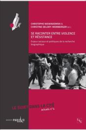 Se raconter entre violence et résistance ; enjeux sociaux et politiques de la recherche biographique - Couverture - Format classique