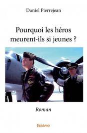 Pourquoi les héros meurent-ils si jeunes ? - Couverture - Format classique