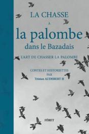La chasse à la palombe dans le Bazadais, l'art de chasser la palombe - Couverture - Format classique