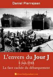 L'envers du jour j ; 6 juin 1944, la face cachée du débarquement - Couverture - Format classique