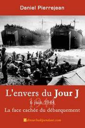 L'envers du jour j ; 6 juin 1944, la face cachée du débarquement - Intérieur - Format classique