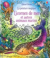 LA PEINTURE MAGIQUE ; licornes de mer et autres animaux marins - Couverture - Format classique