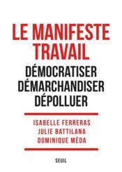 Le manifeste travail ; démocratiser, démarchandiser, dépolluer - Couverture - Format classique
