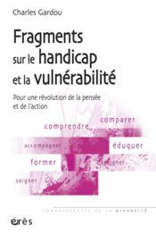 Fragments sur le handicap et la vulnérabilité ; pour une révolution de la pensée et de l'action - Couverture - Format classique