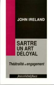 Sartre un art déloyal ; théâtralité et engagement - Couverture - Format classique
