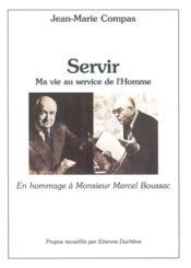 Servir ; ma vie au service de l'homme ; en hommage à monsieur Marcel Boussac - Couverture - Format classique
