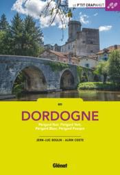 Dordogne ; Périgord Noir, Périgord Vert, Périgord Blanc, Périgord Pourpre - Couverture - Format classique