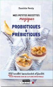 MES PETITES RECETTES MAGIQUES ; probiotiques & prébiotiques ; 100 recettes savoureuses et faciles pour prendre soin de sa flore intestinale - Couverture - Format classique