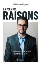La foi a ses raisons ; confessions d'un athée surpris par Dieu - Couverture - Format classique