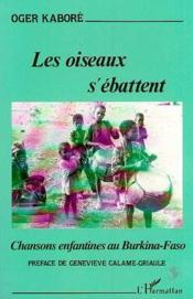 Les oiseaux s'ébattent ; chansons enfantines au Burkina-Faso - Couverture - Format classique