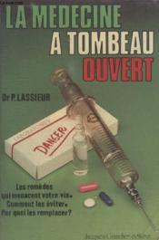 La Medecine A Tombeau Ouvert. - Couverture - Format classique