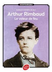 Arthur Rimbaud ; le voleur de feu - Couverture - Format classique