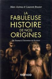 La fabuleuse histoire de nos origines ; de Toumaï à l'invention de l'écriture - Couverture - Format classique