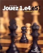 Jouez 1.E4 E5 ! un répertoire classique - Couverture - Format classique