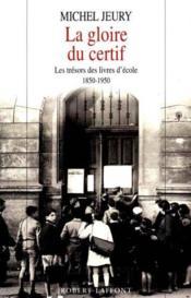 La Gloire Du Certif : Les Tresors Des Livres D'Ecole - Couverture - Format classique